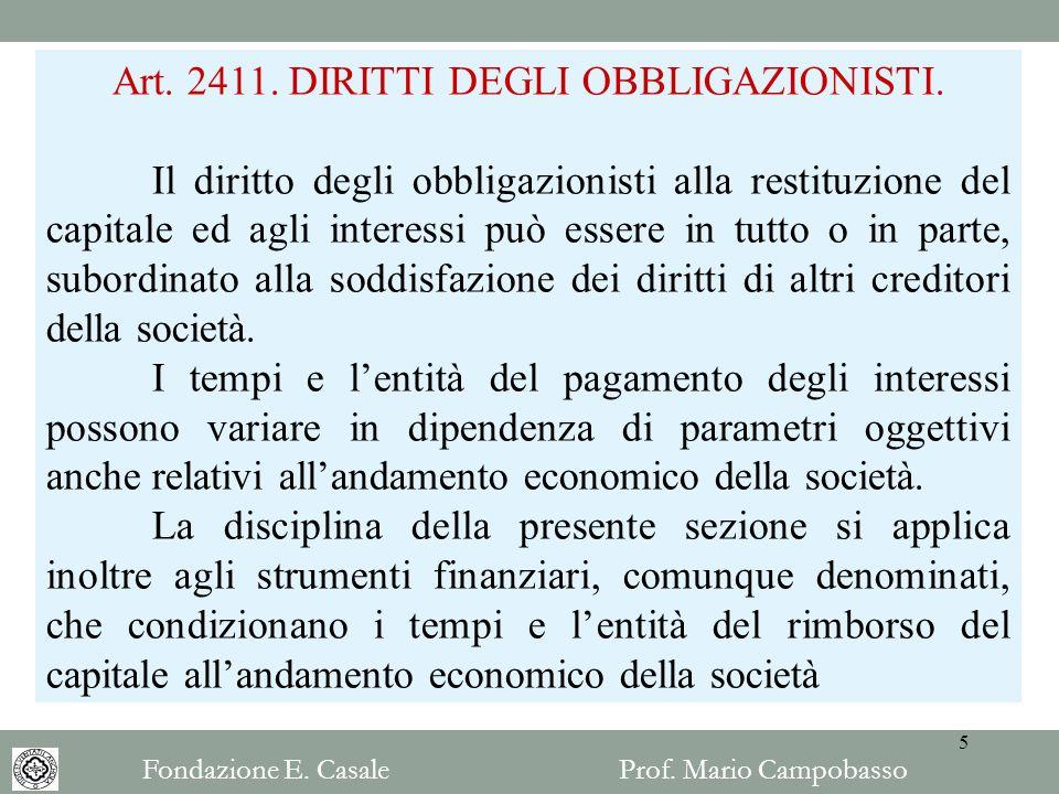 Art. 2411. DIRITTI DEGLI OBBLIGAZIONISTI. Il diritto degli obbligazionisti alla restituzione del capitale ed agli interessi può essere in tutto o in p