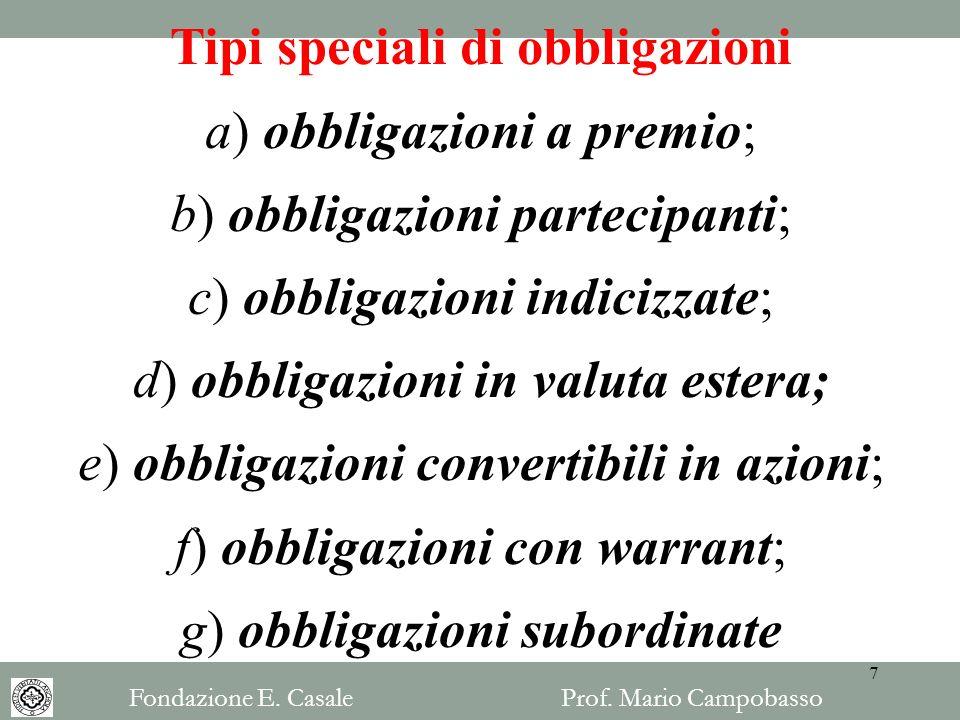 Tipi speciali di obbligazioni a) obbligazioni a premio; b) obbligazioni partecipanti; c) obbligazioni indicizzate; d) obbligazioni in valuta estera; e