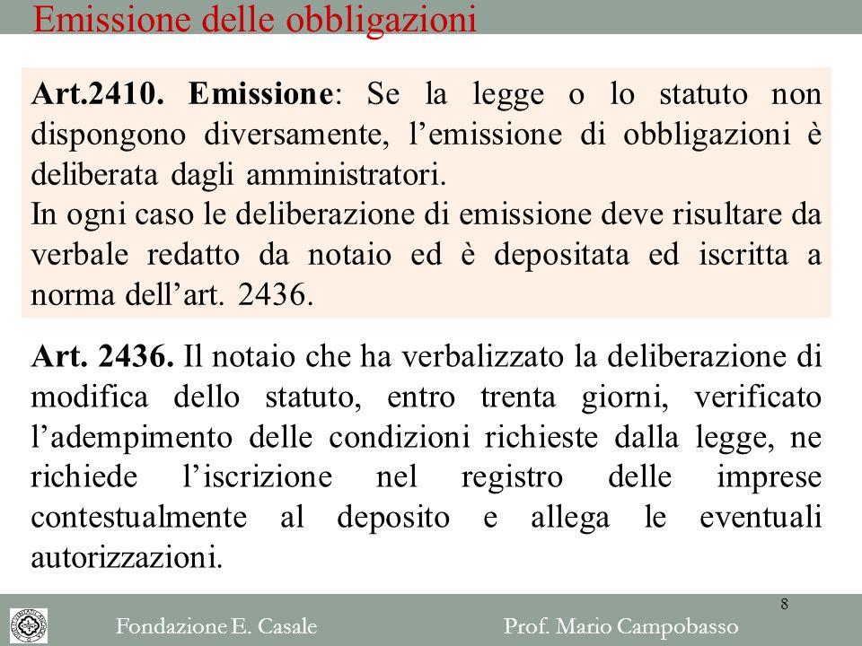 Emissione delle obbligazioni Art.2410. Emissione: Se la legge o lo statuto non dispongono diversamente, lemissione di obbligazioni è deliberata dagli