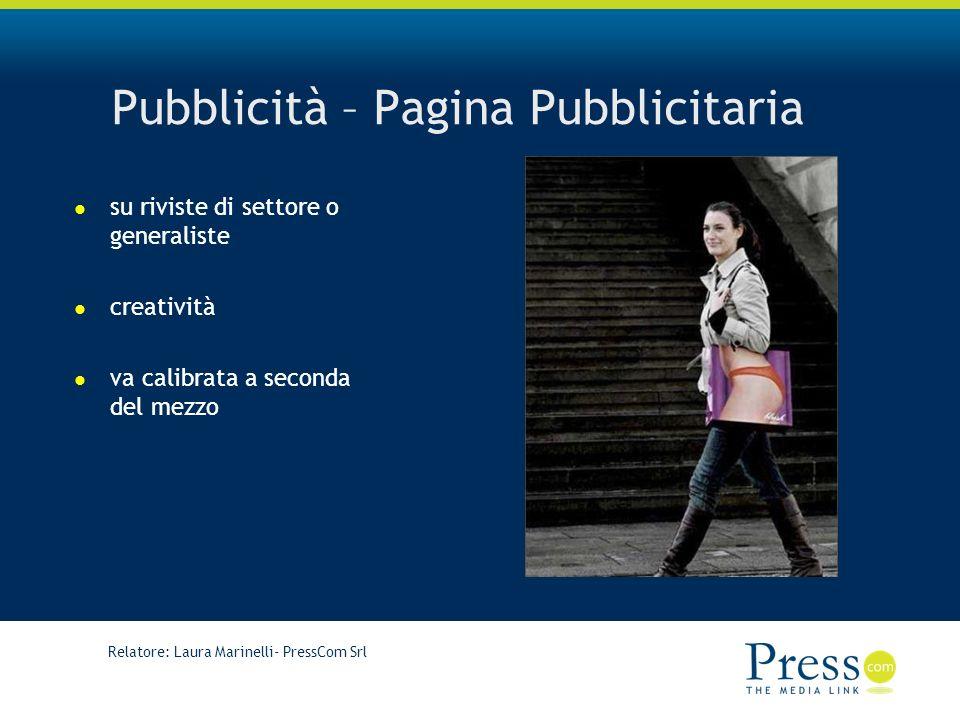 Relatore: Laura Marinelli- PressCom Srl Pubblicità – Pagina Pubblicitaria su riviste di settore o generaliste creatività va calibrata a seconda del mezzo