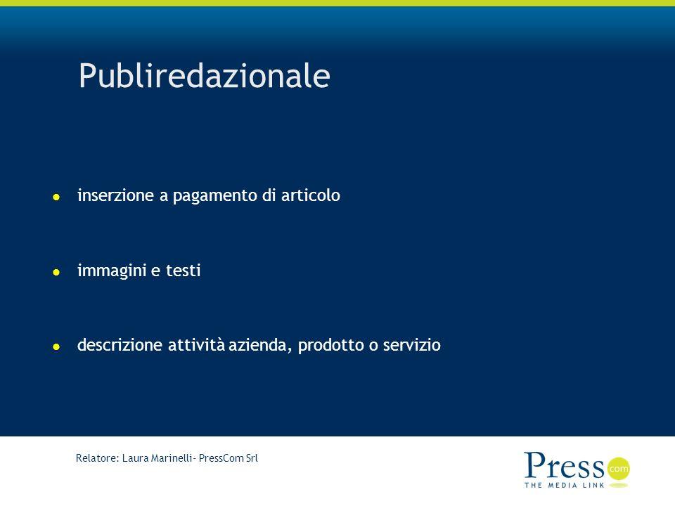 Relatore: Laura Marinelli- PressCom Srl Publiredazionale inserzione a pagamento di articolo immagini e testi descrizione attività azienda, prodotto o servizio