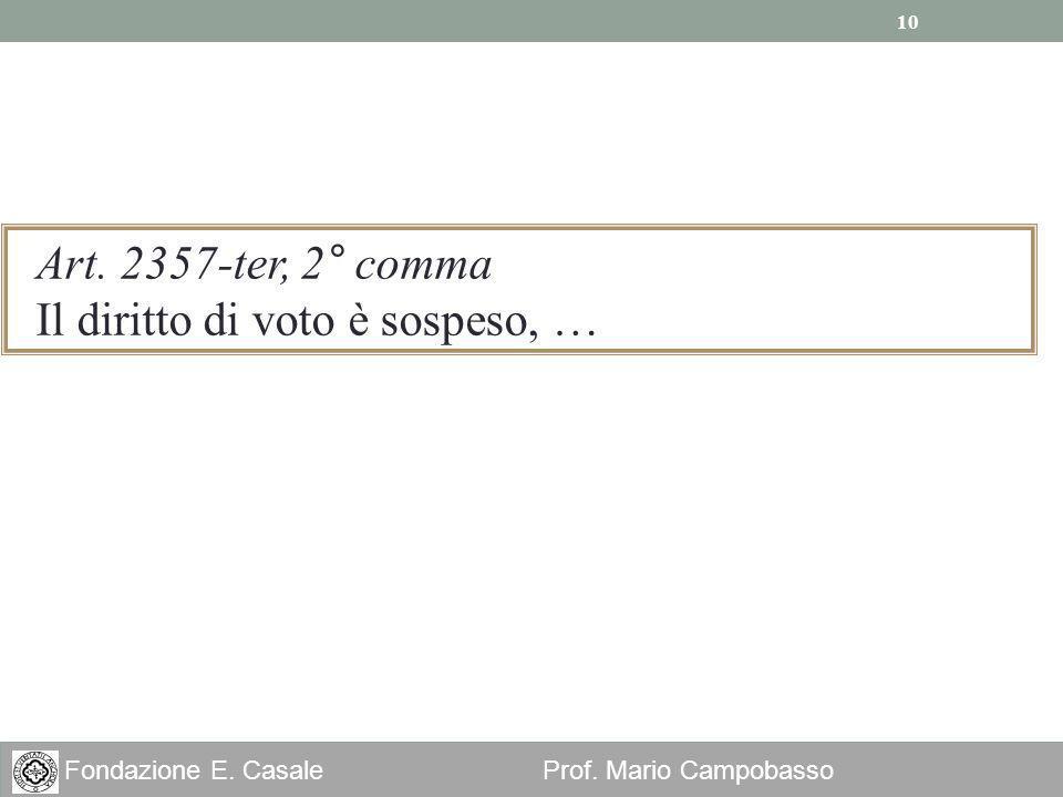 10 Fondazione E. Casale Prof. Mario Campobasso Art. 2357-ter, 2° comma Il diritto di voto è sospeso, … 10