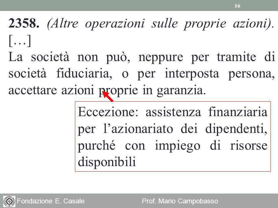 16 Fondazione E. Casale Prof. Mario Campobasso 2358. (Altre operazioni sulle proprie azioni). […] La società non può, neppure per tramite di società f