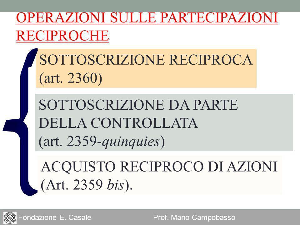 17 Fondazione E. Casale Prof. Mario Campobasso SOTTOSCRIZIONE RECIPROCA (art. 2360) OPERAZIONI SULLE PARTECIPAZIONI RECIPROCHE SOTTOSCRIZIONE DA PARTE