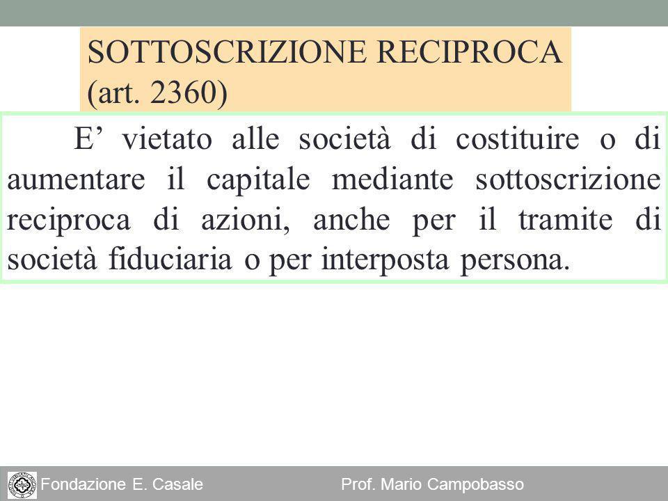 18 Fondazione E. Casale Prof. Mario Campobasso SOTTOSCRIZIONE RECIPROCA (art. 2360) E vietato alle società di costituire o di aumentare il capitale me