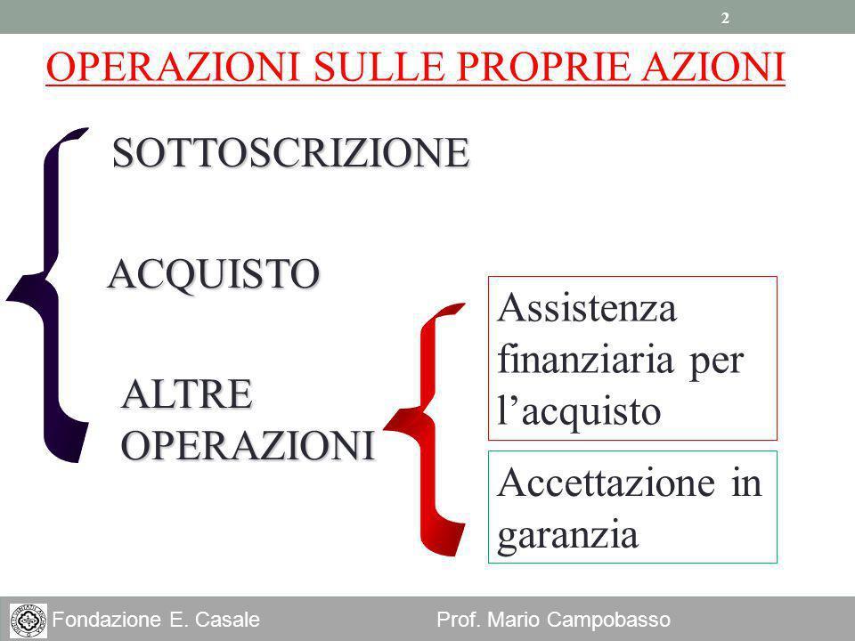 2 Fondazione E. Casale Prof. Mario Campobasso SOTTOSCRIZIONE ALTRE OPERAZIONI OPERAZIONI SULLE PROPRIE AZIONI ACQUISTO Assistenza finanziaria per lacq