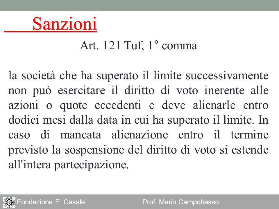22 Fondazione E. Casale Prof. Mario Campobasso Art. 121 Tuf, 1° comma la società che ha superato il limite successivamente non può esercitare il dirit