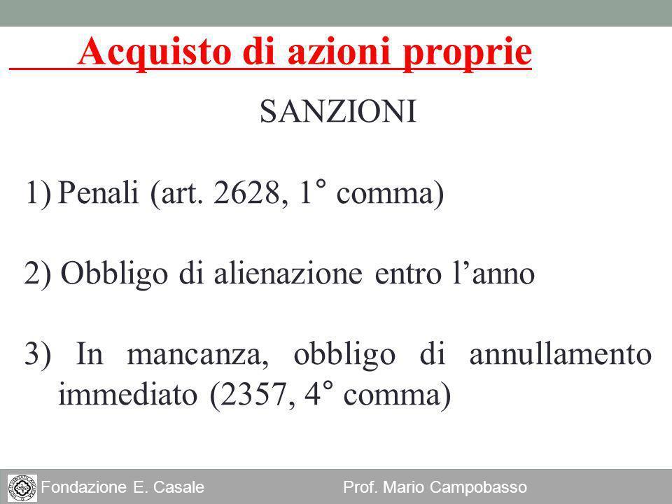 24 Fondazione E. Casale Prof. Mario Campobasso SANZIONI 1)Penali (art. 2628, 1° comma) 2) Obbligo di alienazione entro lanno 3) In mancanza, obbligo d