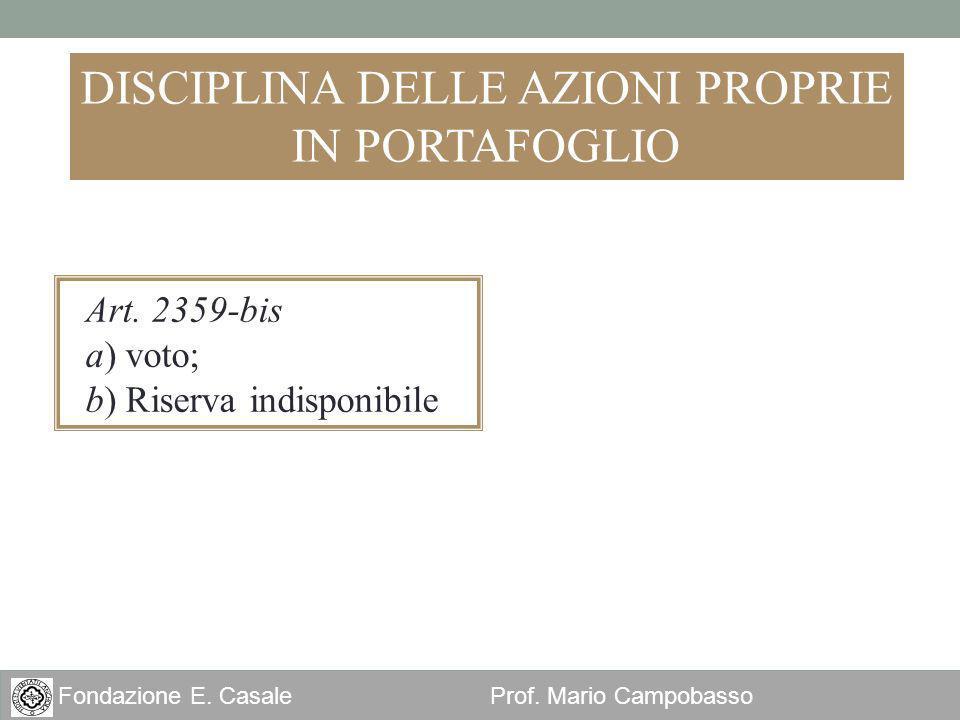 25 Fondazione E. Casale Prof. Mario Campobasso DISCIPLINA DELLE AZIONI PROPRIE IN PORTAFOGLIO Art. 2359-bis a) voto; b) Riserva indisponibile