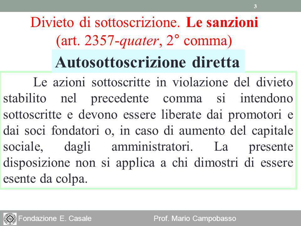 3 Fondazione E. Casale Prof. Mario Campobasso Divieto di sottoscrizione. Le sanzioni (art. 2357-quater, 2° comma) Le azioni sottoscritte in violazione