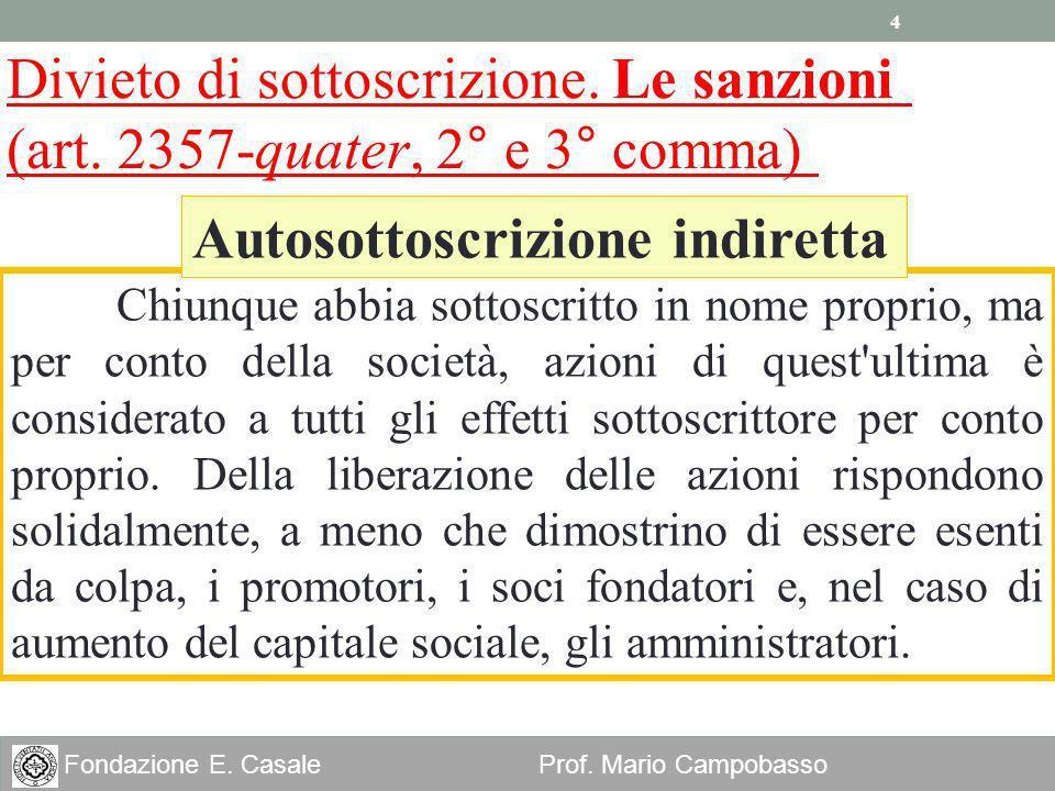4 Fondazione E. Casale Prof. Mario Campobasso Divieto di sottoscrizione. Le sanzioni (art. 2357-quater, 2° e 3° comma) Chiunque abbia sottoscritto in
