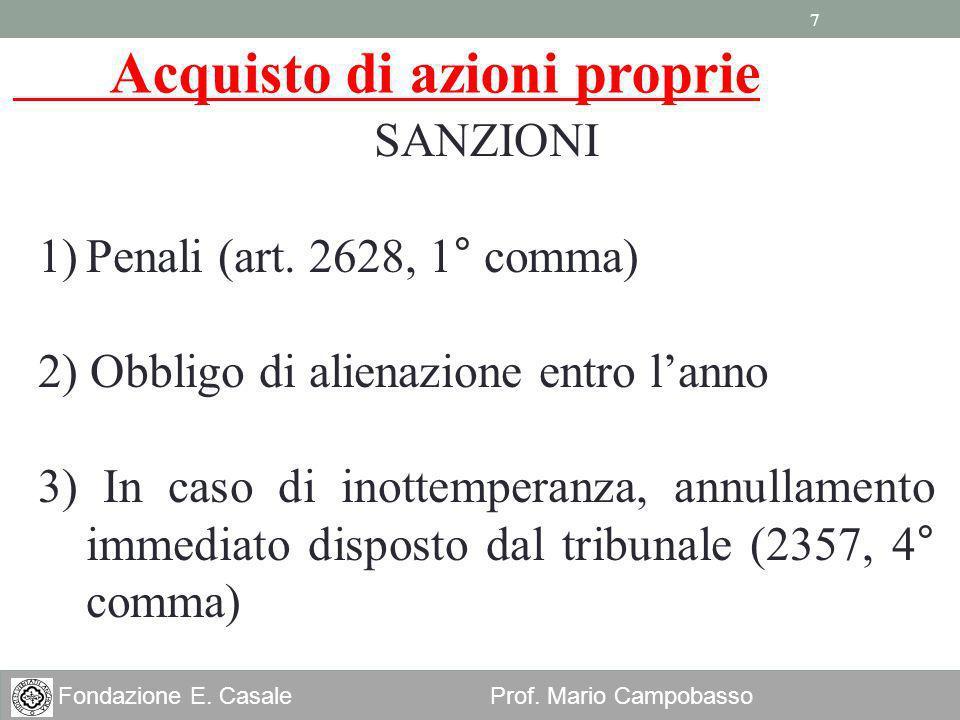 7 Fondazione E. Casale Prof. Mario Campobasso SANZIONI 1)Penali (art. 2628, 1° comma) 2) Obbligo di alienazione entro lanno 3) In caso di inottemperan