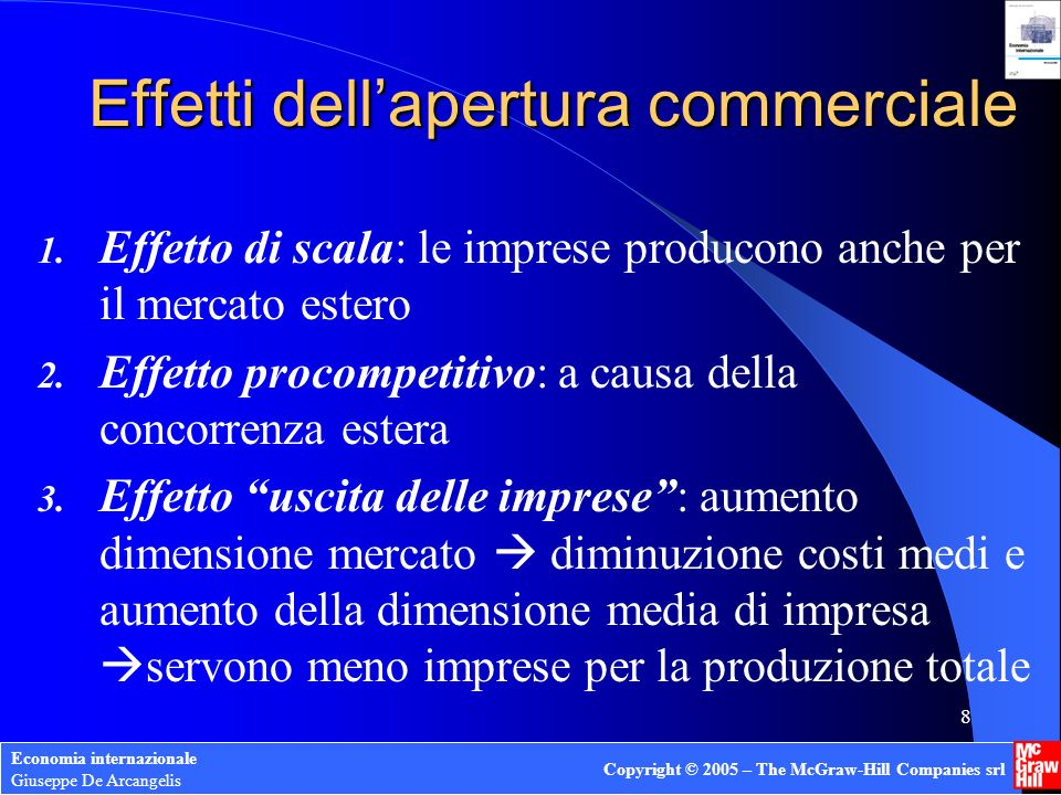 Economia internazionale Giuseppe De Arcangelis Copyright © 2005 – The McGraw-Hill Companies srl 9 Effetti dellapertura commerciale 4.