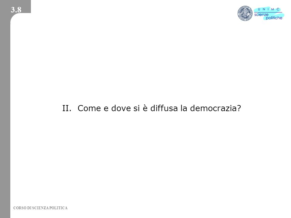 CORSO DI SCIENZA POLITICA II. Come e dove si è diffusa la democrazia? 3.8