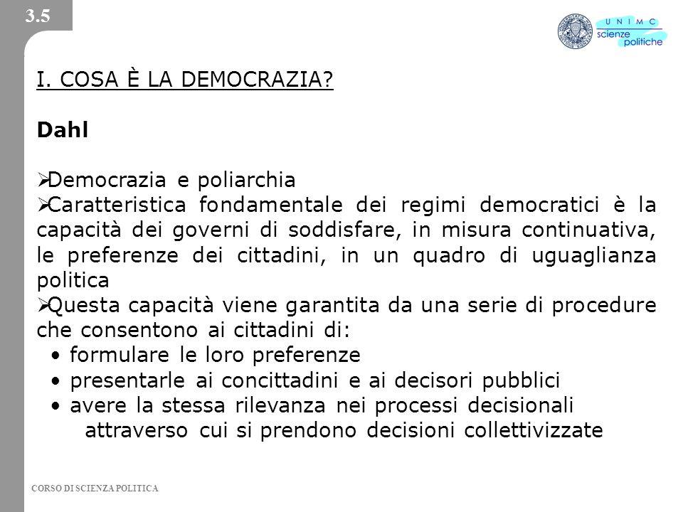 CORSO DI SCIENZA POLITICA I. COSA È LA DEMOCRAZIA? Dahl Democrazia e poliarchia Caratteristica fondamentale dei regimi democratici è la capacità dei g
