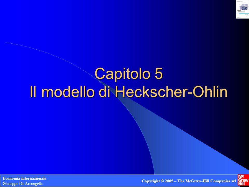 Capitolo 5 Il modello di Heckscher-Ohlin Economia internazionale Giuseppe De Arcangelis Copyright © 2005 – The McGraw-Hill Companies srl