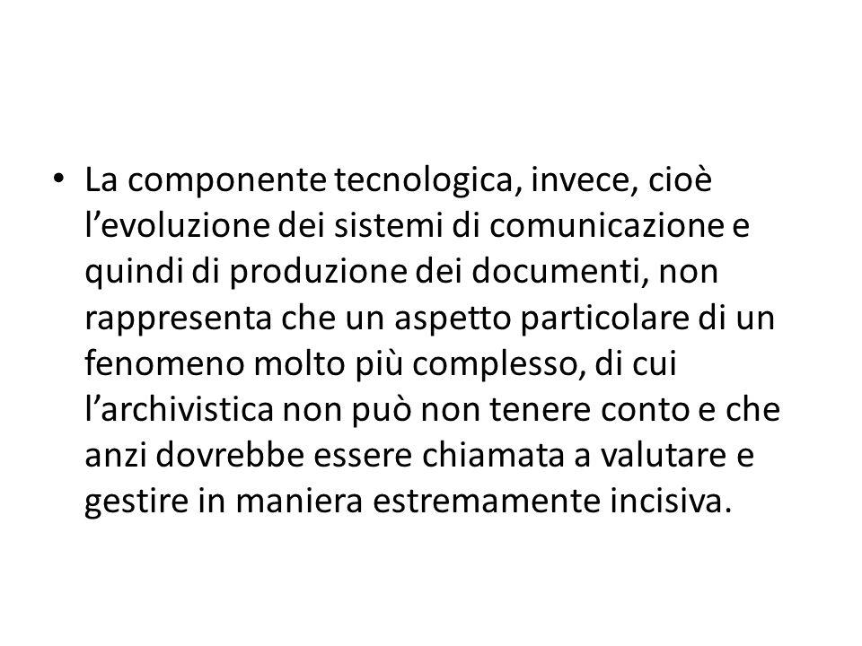 La componente tecnologica, invece, cioè levoluzione dei sistemi di comunicazione e quindi di produzione dei documenti, non rappresenta che un aspetto
