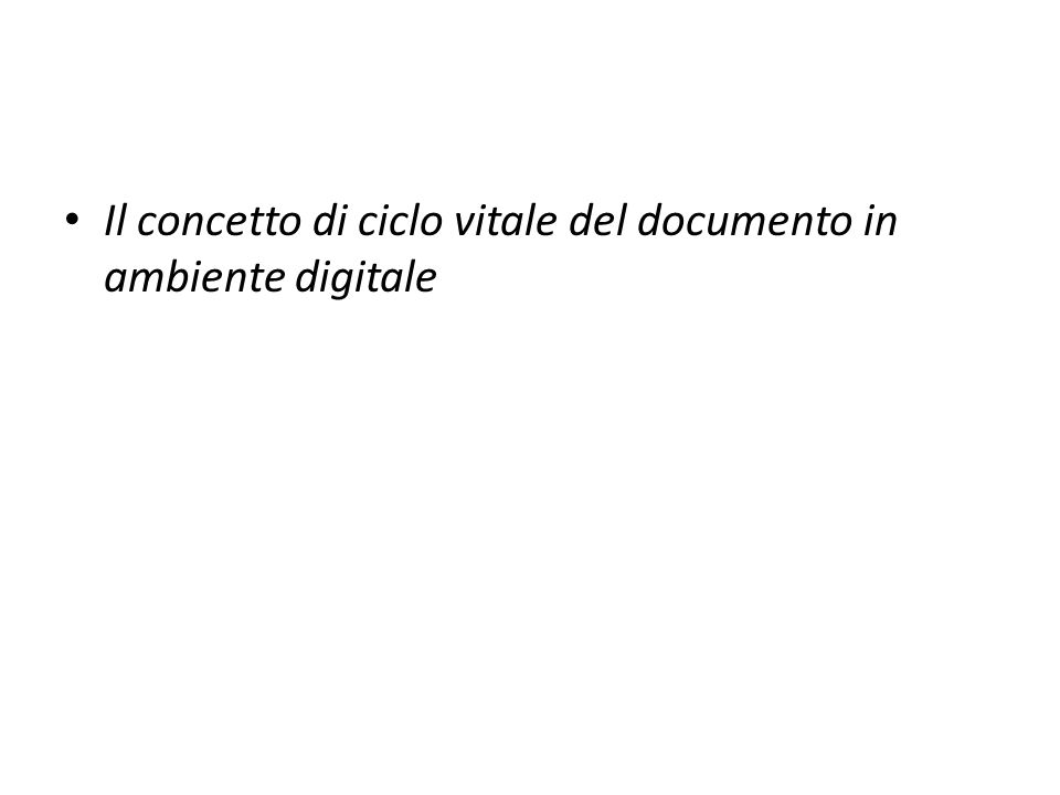Il concetto di ciclo vitale del documento in ambiente digitale