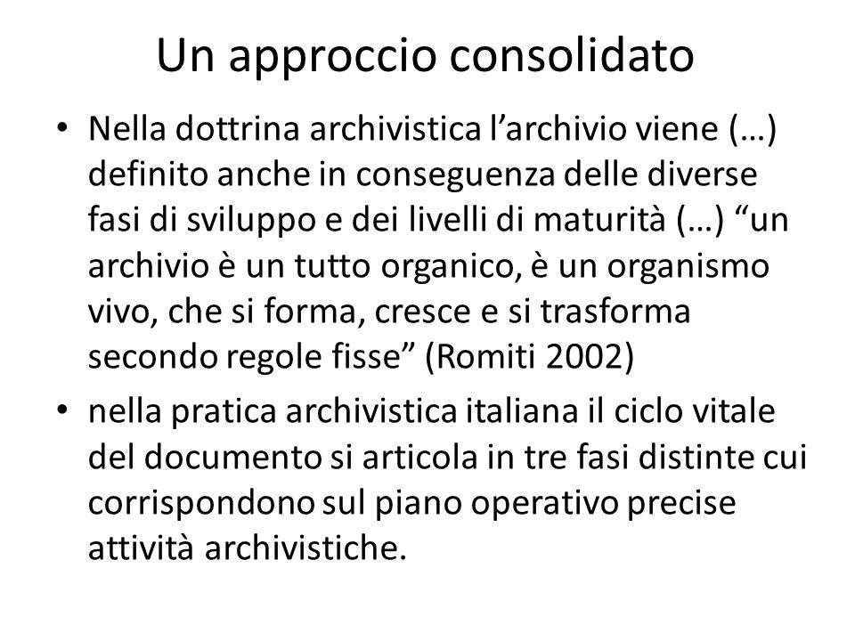 Un approccio consolidato Nella dottrina archivistica larchivio viene (…) definito anche in conseguenza delle diverse fasi di sviluppo e dei livelli di