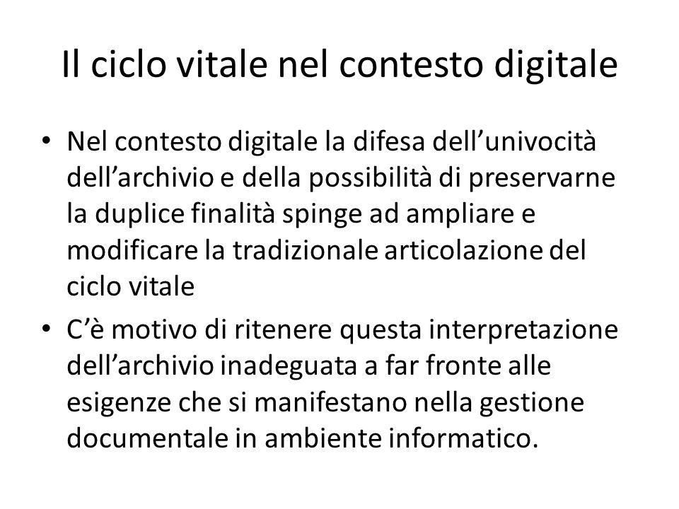 Il ciclo vitale nel contesto digitale Nel contesto digitale la difesa dellunivocità dellarchivio e della possibilità di preservarne la duplice finalit