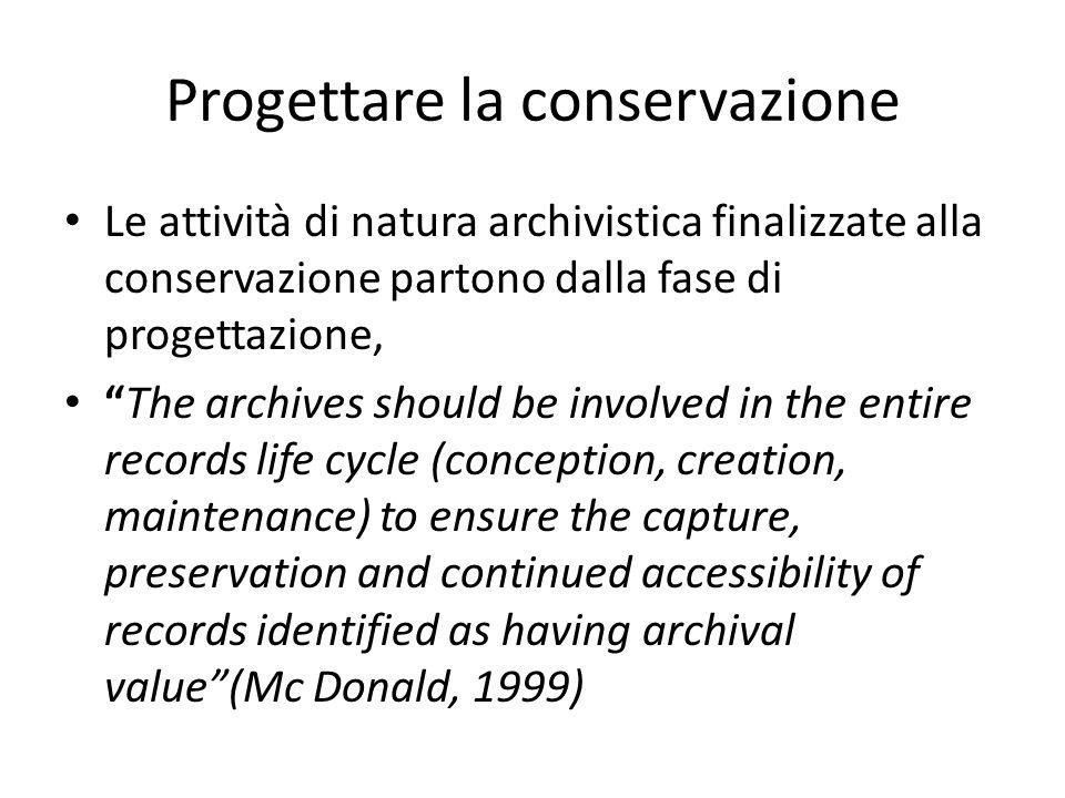Progettare la conservazione Le attività di natura archivistica finalizzate alla conservazione partono dalla fase di progettazione, The archives should