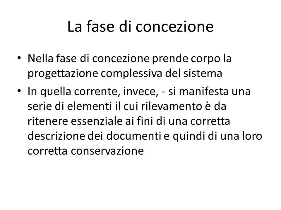 La fase di concezione Nella fase di concezione prende corpo la progettazione complessiva del sistema In quella corrente, invece, - si manifesta una se