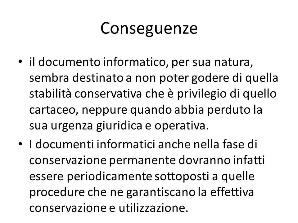 Conseguenze il documento informatico, per sua natura, sembra destinato a non poter godere di quella stabilità conservativa che è privilegio di quello