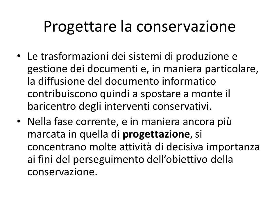 Progettare la conservazione Le trasformazioni dei sistemi di produzione e gestione dei documenti e, in maniera particolare, la diffusione del document