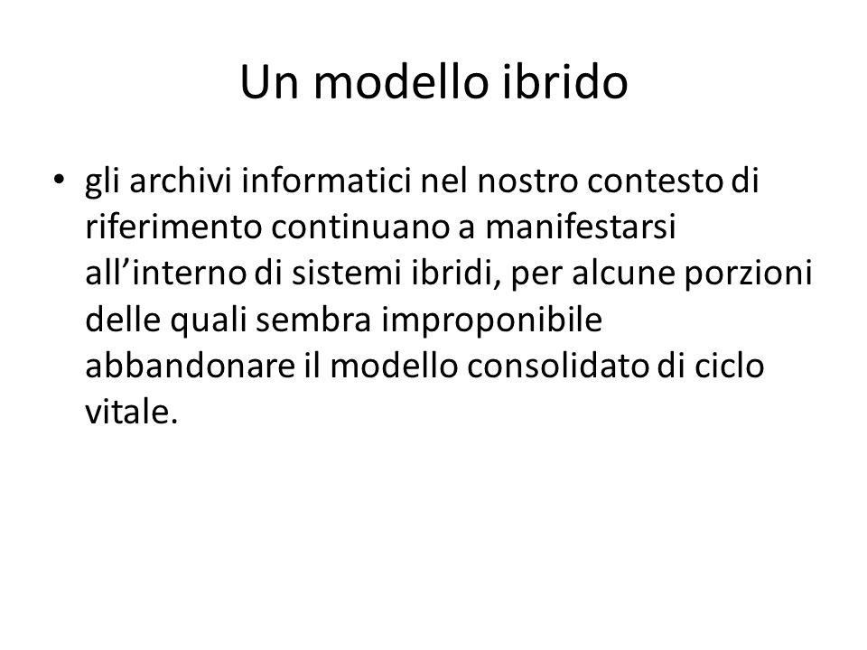 Un modello ibrido gli archivi informatici nel nostro contesto di riferimento continuano a manifestarsi allinterno di sistemi ibridi, per alcune porzio