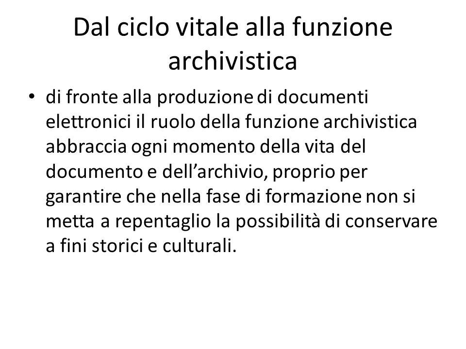 Dal ciclo vitale alla funzione archivistica di fronte alla produzione di documenti elettronici il ruolo della funzione archivistica abbraccia ogni mom