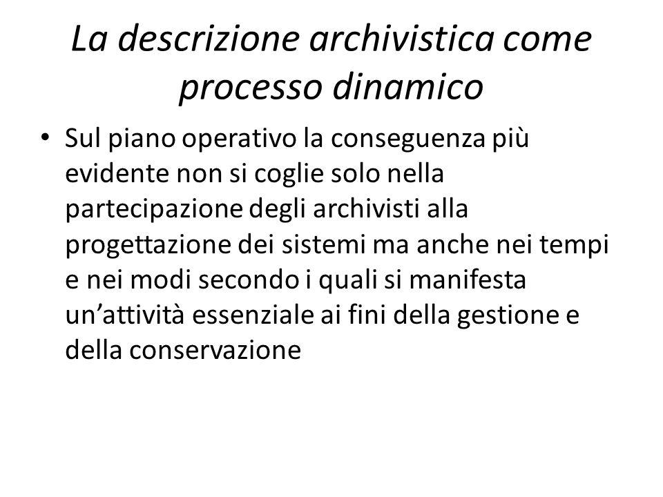 La descrizione archivistica come processo dinamico Sul piano operativo la conseguenza più evidente non si coglie solo nella partecipazione degli archi