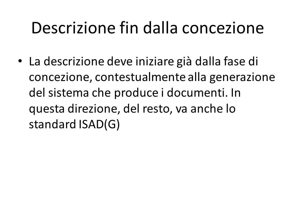 Descrizione fin dalla concezione La descrizione deve iniziare già dalla fase di concezione, contestualmente alla generazione del sistema che produce i