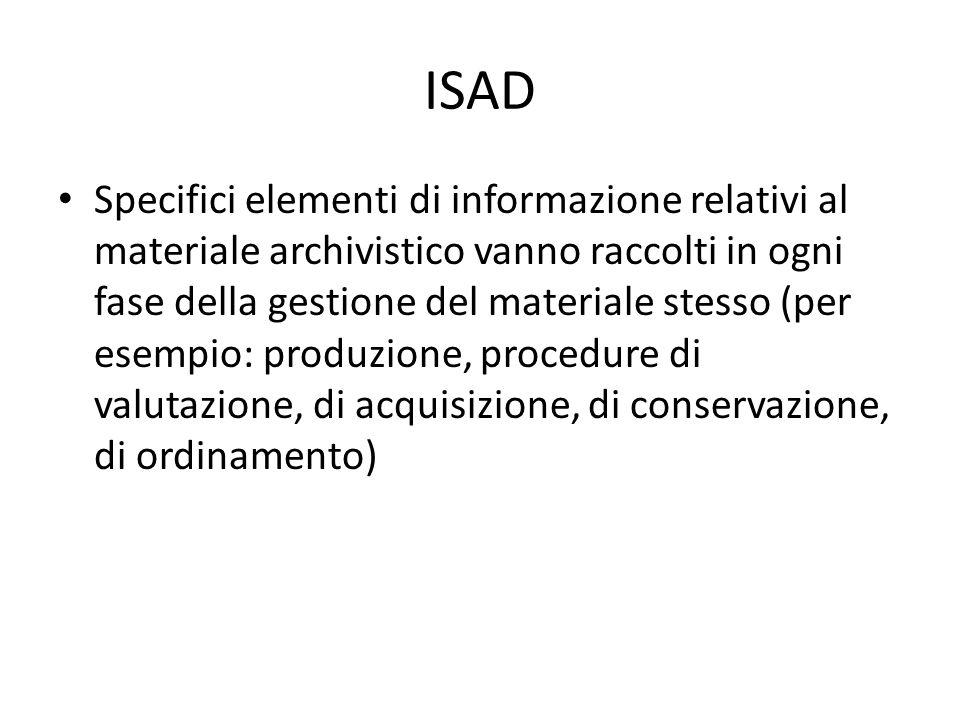 ISAD Specifici elementi di informazione relativi al materiale archivistico vanno raccolti in ogni fase della gestione del materiale stesso (per esempi