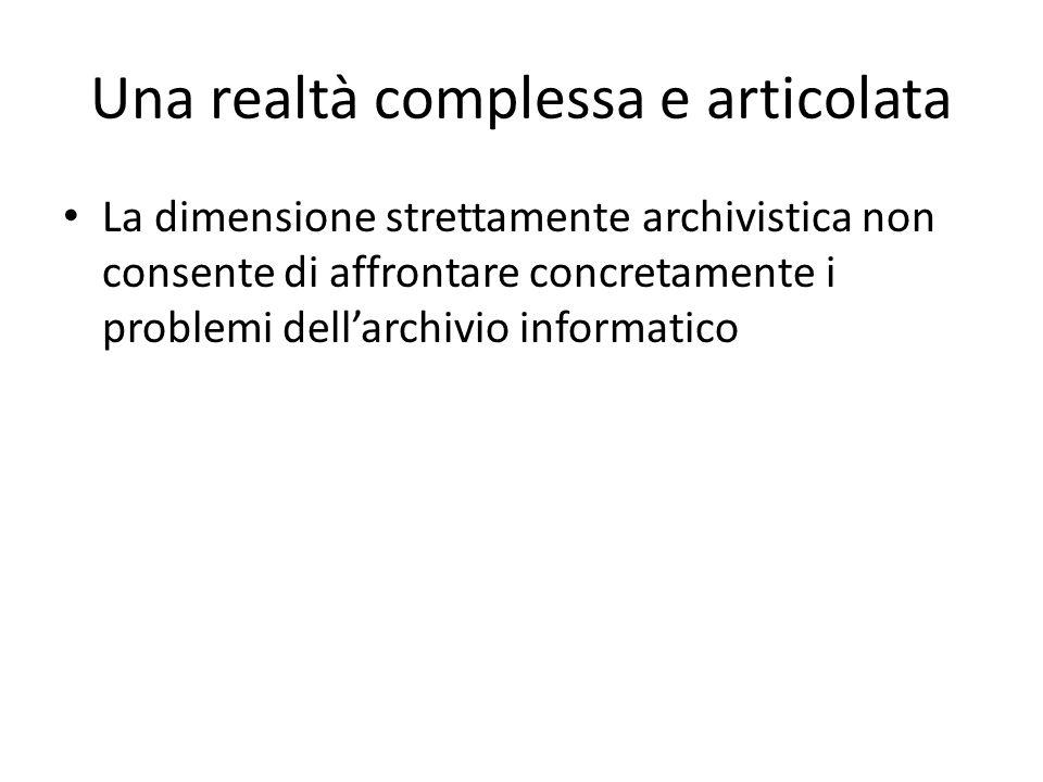 Una realtà complessa e articolata La dimensione strettamente archivistica non consente di affrontare concretamente i problemi dellarchivio informatico