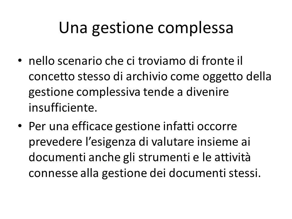 Una gestione complessa nello scenario che ci troviamo di fronte il concetto stesso di archivio come oggetto della gestione complessiva tende a divenir
