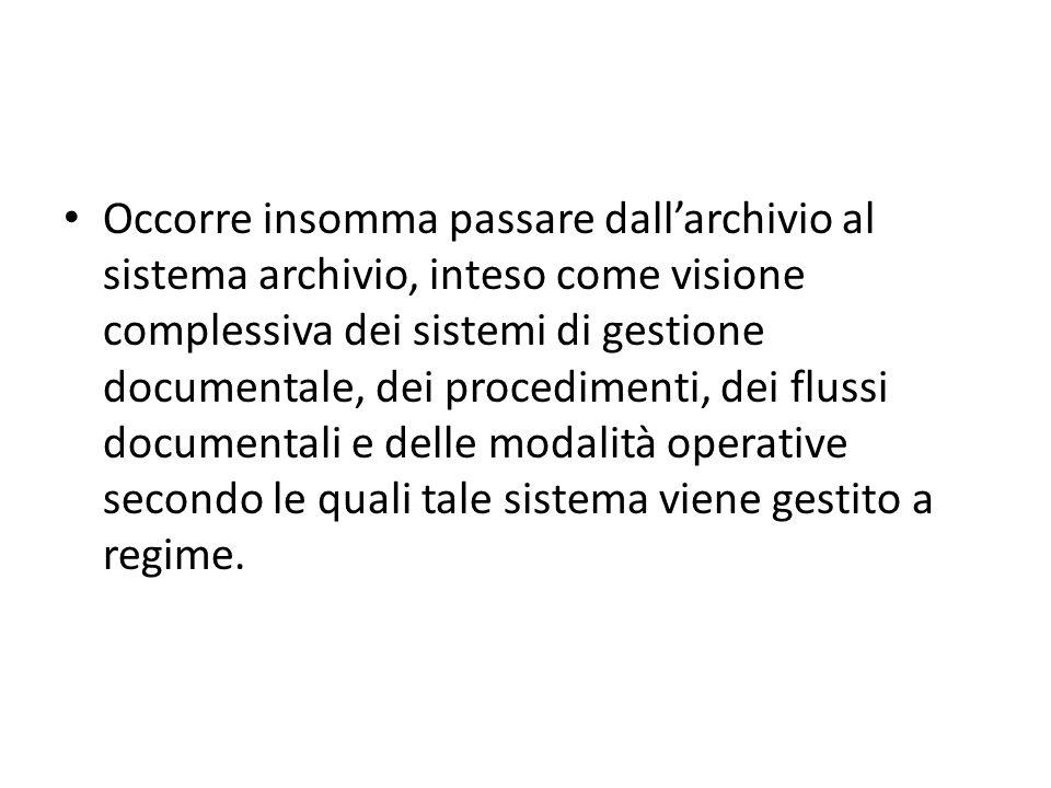 Occorre insomma passare dallarchivio al sistema archivio, inteso come visione complessiva dei sistemi di gestione documentale, dei procedimenti, dei f