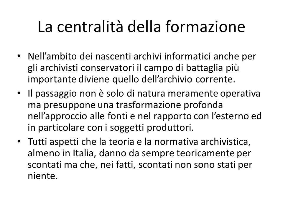 La centralità della formazione Nellambito dei nascenti archivi informatici anche per gli archivisti conservatori il campo di battaglia più importante