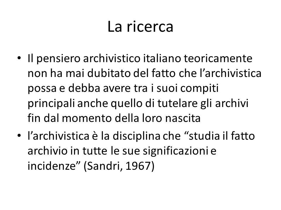 La ricerca Il pensiero archivistico italiano teoricamente non ha mai dubitato del fatto che larchivistica possa e debba avere tra i suoi compiti princ