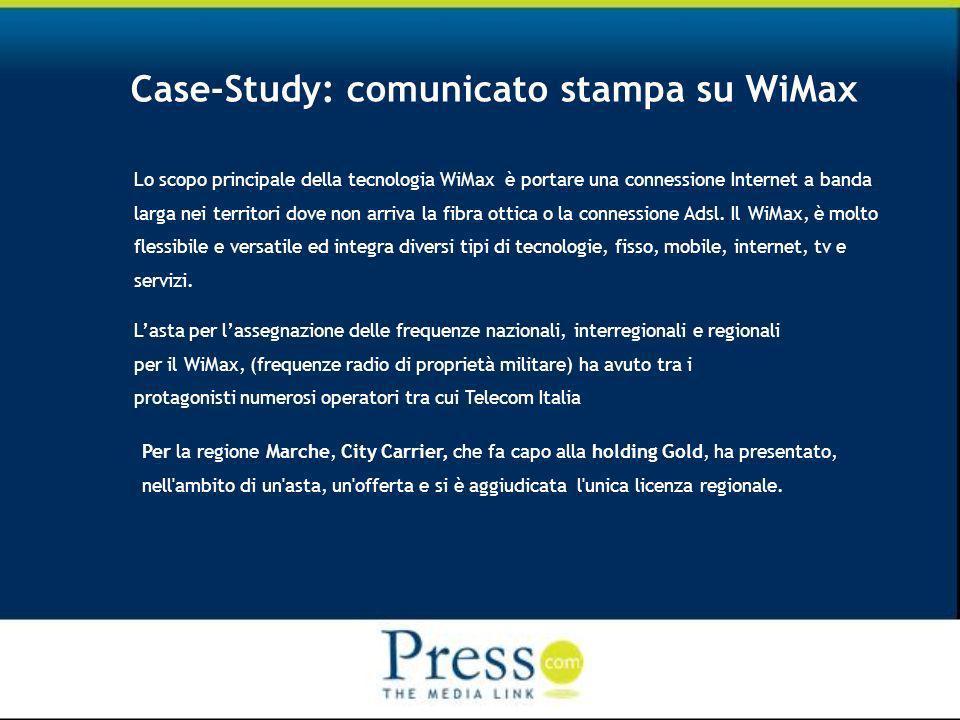Case-Study: comunicato stampa su WiMax Lo scopo principale della tecnologia WiMax è portare una connessione Internet a banda larga nei territori dove non arriva la fibra ottica o la connessione Adsl.