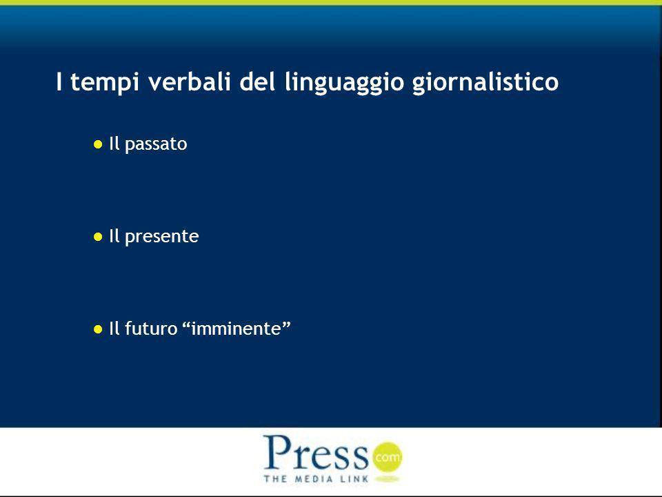 I tempi verbali del linguaggio giornalistico Il passato Il presente Il futuro imminente