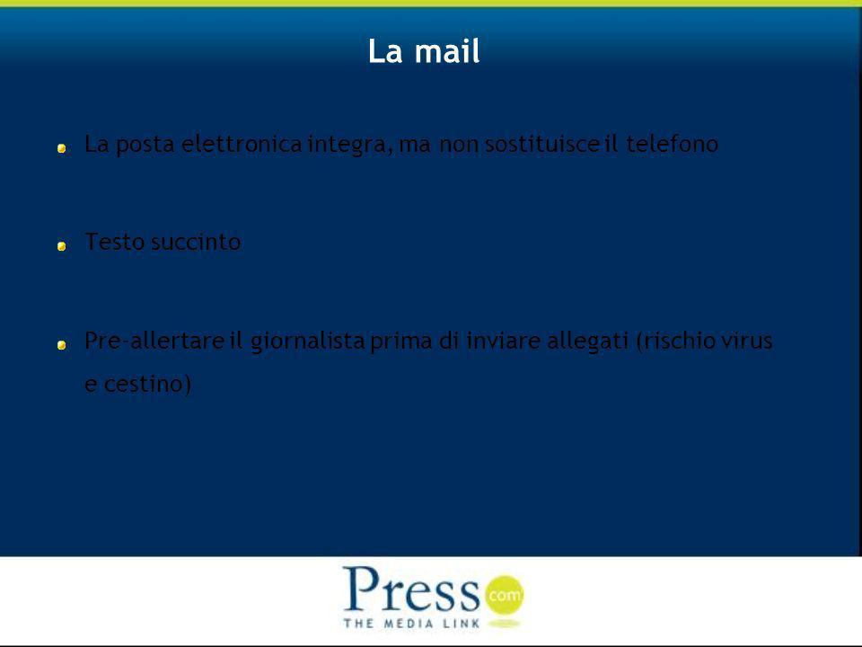 La mail La posta elettronica integra, ma non sostituisce il telefono Testo succinto Pre-allertare il giornalista prima di inviare allegati (rischio virus e cestino)