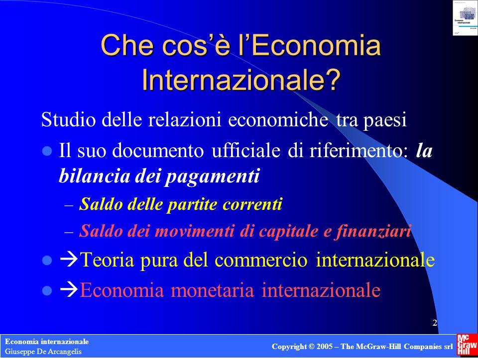 Economia internazionale Giuseppe De Arcangelis Copyright © 2005 – The McGraw-Hill Companies srl 2 Che cosè lEconomia Internazionale? Studio delle rela