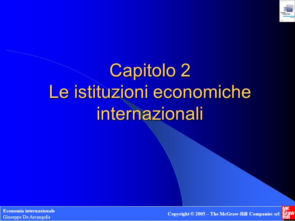 Capitolo 2 Le istituzioni economiche internazionali Economia internazionale Giuseppe De Arcangelis Copyright © 2005 – The McGraw-Hill Companies srl