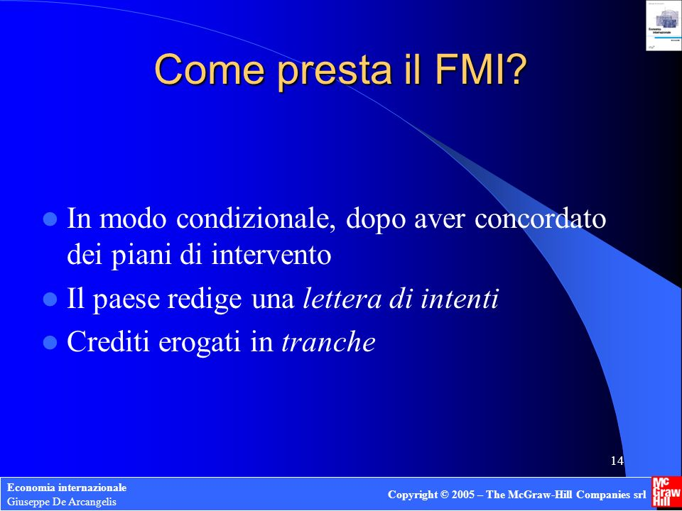 Economia internazionale Giuseppe De Arcangelis Copyright © 2005 – The McGraw-Hill Companies srl 13 Come si finanzia il FMI.