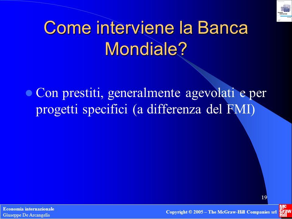Economia internazionale Giuseppe De Arcangelis Copyright © 2005 – The McGraw-Hill Companies srl 18 Come si finanzia la Banca Mondiale.