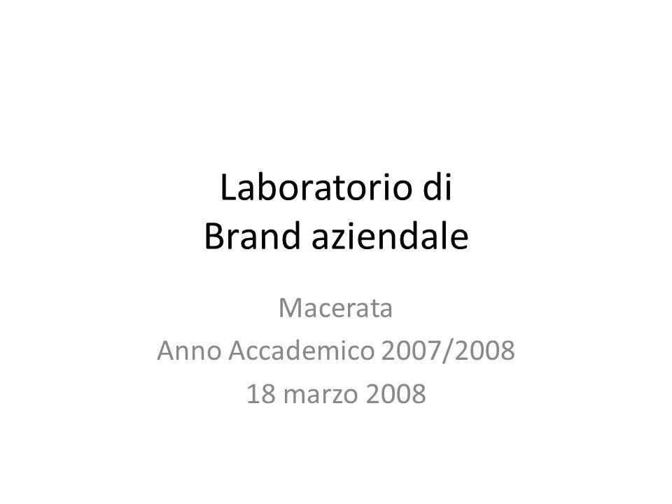 Laboratorio di Brand aziendale Macerata Anno Accademico 2007/2008 18 marzo 2008