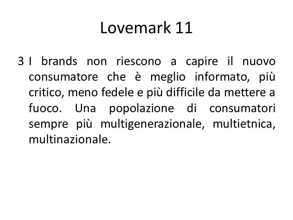Lovemark 11 3I brands non riescono a capire il nuovo consumatore che è meglio informato, più critico, meno fedele e più difficile da mettere a fuoco.