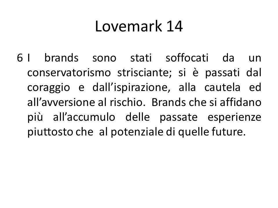 Lovemark 14 6I brands sono stati soffocati da un conservatorismo strisciante; si è passati dal coraggio e dallispirazione, alla cautela ed allavversione al rischio.