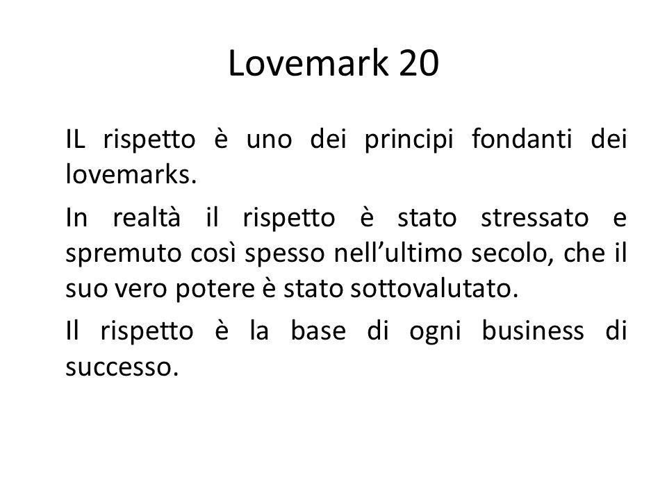 Lovemark 20 IL rispetto è uno dei principi fondanti dei lovemarks. In realtà il rispetto è stato stressato e spremuto così spesso nellultimo secolo, c