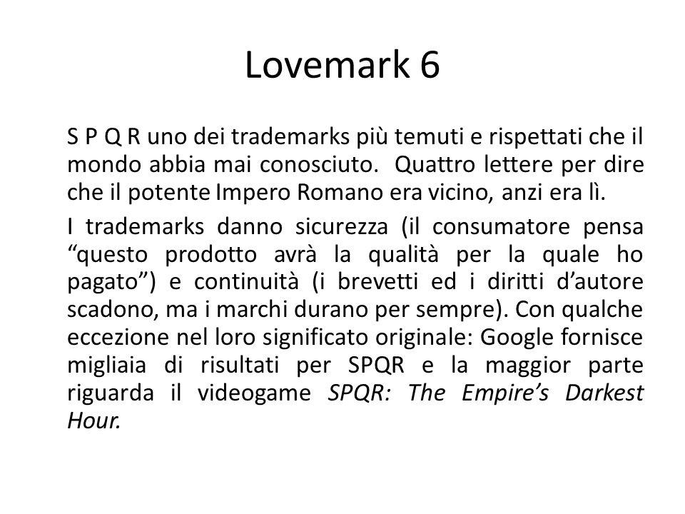 Lovemark 7 Il compito numero uno per chiunque si occupi di mkt è catturare lattenzione; chiunque siate, ovunque siate e con qualsiasi prodotto.